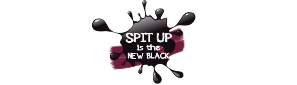 Spit Up is the New Black